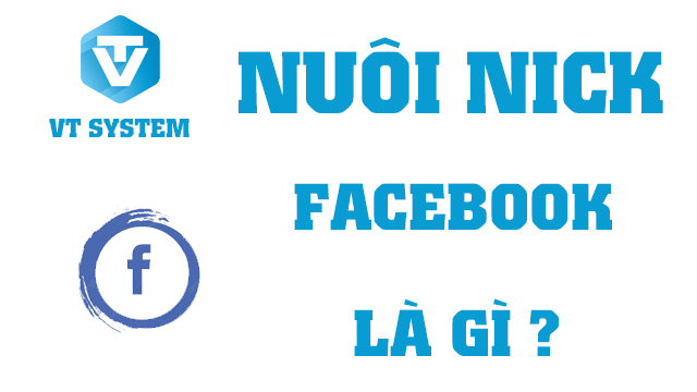 Nuoi nick facebook la gi